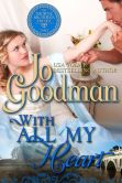 Book Cover Image. Title: With All My Heart (The Thorne Brothers Trilogy, Book 3), Author: Jo Goodman