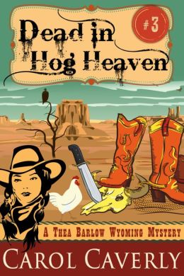 Dead in Hog Heaven (A Thea Barlow Wyoming Mystery, Book 3)