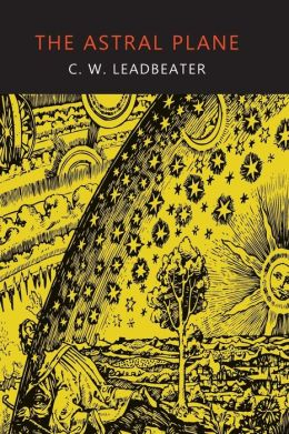 The Astral Plane: Its Scenery, Inhabitants, and Phenomena