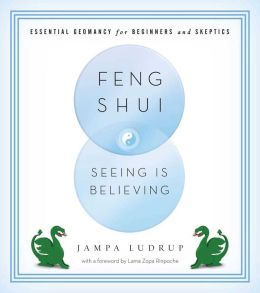 Feng Shui: Seeing Is Believing: Essential Geomancy for Beginners and Skeptics
