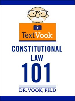 Constitutional Law 101: The TextVook