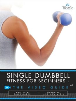 Single Dumbbell Fitness for Beginners: The Video Guide (Enhanced Edition)