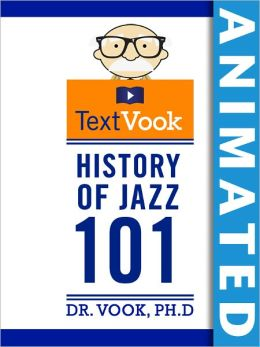 History of Jazz 101: The Animated TextVook (Enhanced Edition)