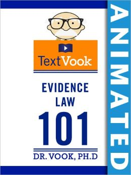 Evidence Law 101: The Animated TextVook (Enhanced Edition)