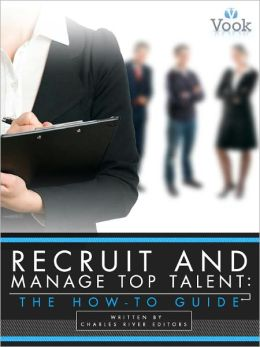 Recruit and Manage Top Talent: The How-To Guide