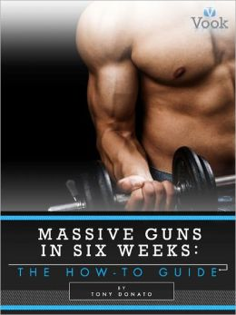 Massive Guns in Six Weeks: The How-To Guide