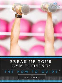 Break Up Your Gym Routine: The How-To Guide