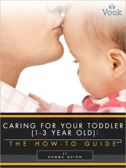 Caring for Your Toddler: The How-To Guide