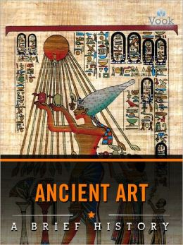 Ancient Art: A Brief History