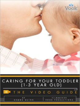 Caring for Your Toddler (1-3 Year Old): The Video Guide (Enhanced Edition)