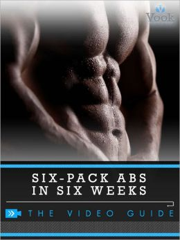 Six-Pack Abs in Six Weeks: The Video Guide (Enhanced Edition)