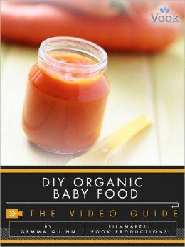 DIY Organic Baby Food: The Video Guide (Enhanced Edition)