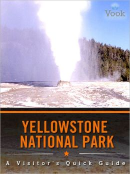 Yellowstone National Park: A Visitor's Quick Guide