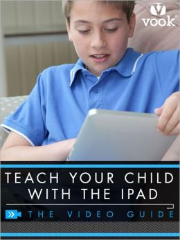 Teach Your Child With the iPad: The Video Guide