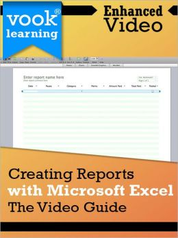 Creating Reports with Microsoft Excel: The Video Guide (Enhanced Version)