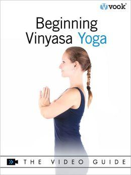 Beginning Vinyasa Yoga: The Video Guide (Enhanced Edition)