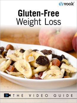 Gluten-Free Weight Loss: The Video Guide (Enhanced Version)