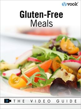 Gluten-Free Meals: The Video Guide (Enhanced Version)