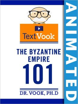 The Byzantine Empire 101: The Animated TextVook (Enhanced Edition)