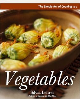 The Simple Art of Cooking: Vegetables