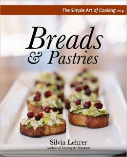 The Simple Art of Cooking: Breads and Pastries