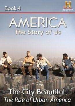 AMERICA The Story of Us Book 4: The City Beautiful (Enhanced Edition)