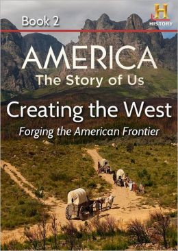 AMERICA The Story of Us Book 2: Creating The West (Enhanced Edition)