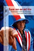 Book Cover Image. Title: Sam no es mi t�o:  Veinticuatro cr�nicas migrantes y un sue�o americano, Author: Diego Fonseca