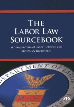 The Labor Law Sourcebook: A Compendium of Labor-Related Laws and Policy Documents
