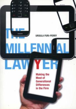 The Millennial Lawyer: Making the Most of Generational Differences in the Firm