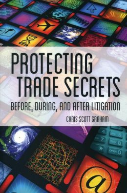 Protecting Trade Secrets: Before, During and After Litigation