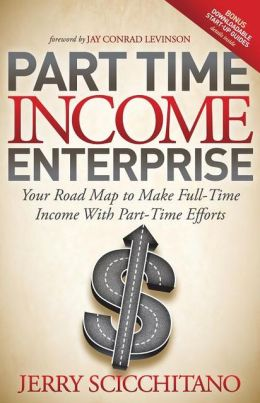 Part-Time Income Enterprise: Your Road Map to Make Full-Time Income With Part-Time Efforts