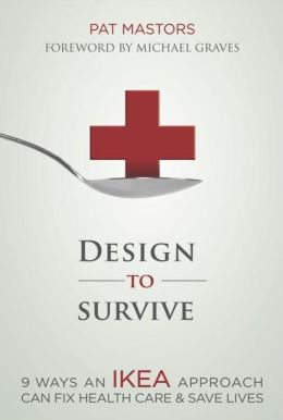 Design to Survive: 9 Ways an IKEA Approach Can Fix Health Care and Save Lives