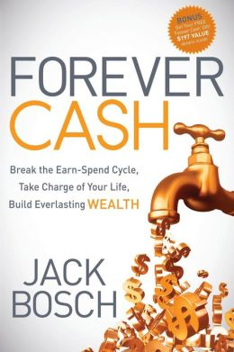 Forever Cash: Break the Earn-Spend Cycle, Take Charge of your Life, Build Everlasting Wealth