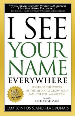I See Your Name Everywhere: Leverage the Power of the Media to Grow Your Fame, Wealth and Success