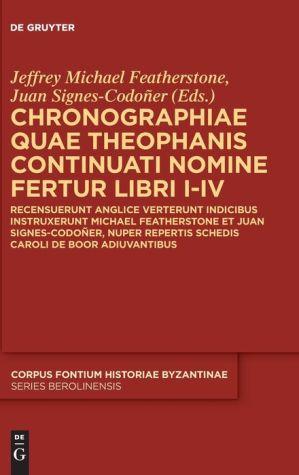 Chronographiae Quae Theophanis Continuati Nomine Fertur Libri I-IV: Recensuerunt Anglice Verterunt Indicibus Instruxerunt Michael Featherstone Et Juan