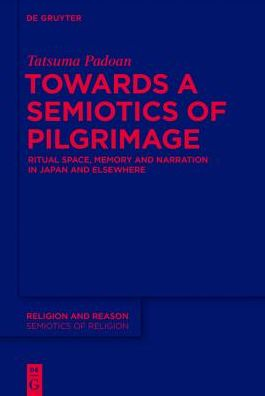 Towards a Semiotics of Pilgrimage: Ritual Space, Memory and Narration in Japan and Elsewhere