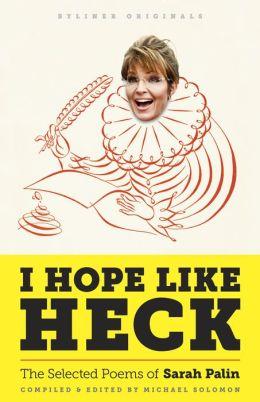 I Hope Like Heck: The Selected Poems of Sarah Palin