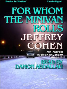 For Whom The Minivan Rolls: Aaron Tucker Mystery Series, Book 1