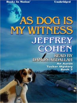 As Dog Is My Witness: Aaron Tucker Mystery, Book 3