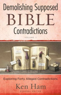 Demolishing Supposed Bible Contradictions Volume 1: Exploring Forty Alleged Contradictions