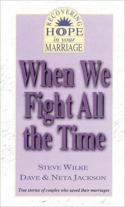When We Fight All the Time: True Stories of Couples who saved their marriages