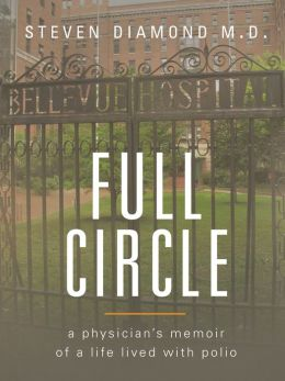 Full Circle: A Physician's Memoir of a Life Lived with Polio