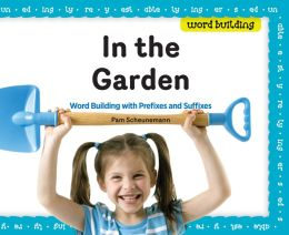 In the Garden: Word Building with Prefixes and Suffixes eBook