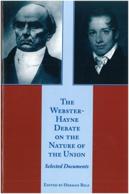 The Webster-Hayne Debate on the Nature of the Union
