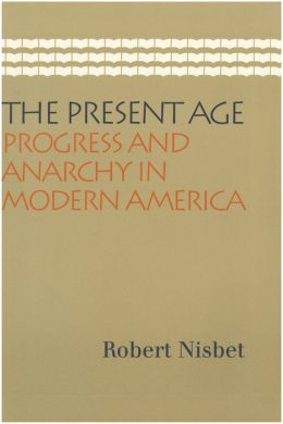 The Present Age: Progress and Anarchy in Modern America