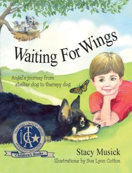 Waiting for Wings, Angel's Journey from shelter dog to therapy dog