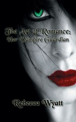 The Art of Romance - Book 1: Her Vampire Guardian