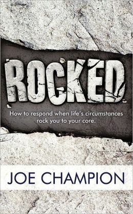 Rocked: How to Respond When Life's Circumstances Rock You to Your Core.