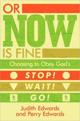 Or Now Is Fine: Choosing to Obey God's Stop! Wait! Go!